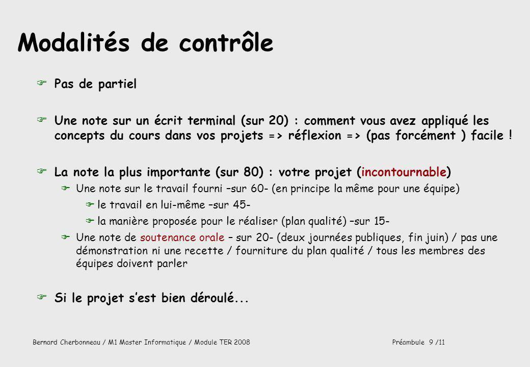 Bernard Cherbonneau / M1 Master Informatique / Module TER 2008Préambule 9 /11 Modalités de contrôle FPas de partiel FUne note sur un écrit terminal (s