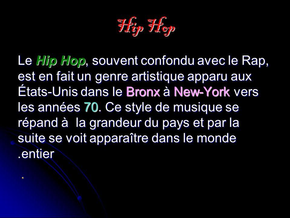 Hip Hop Le Hip Hop, souvent confondu avec le Rap, est en fait un genre artistique apparu aux États-Unis dans le Bronx à New-York vers les années 70.