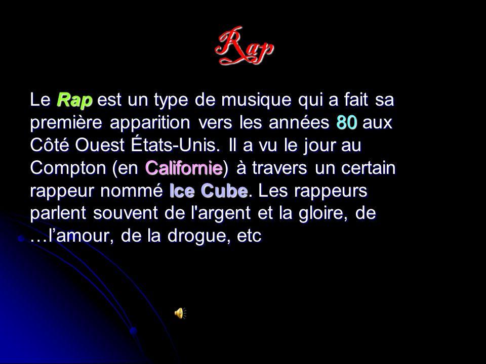 Rap Le Rap Rap est un type de musique qui a fait sa première apparition vers les années 80 aux Côté Ouest Ouest États-Unis.