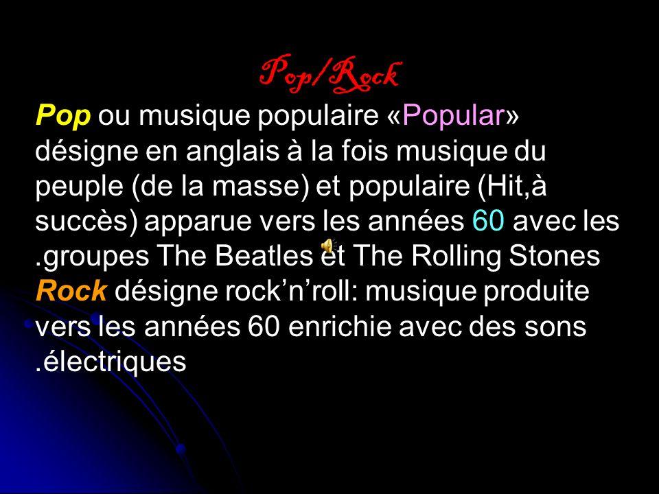 Pop/Rock Pop ou musique populaire «Popular» désigne en anglais à la fois musique du peuple (de la masse) et populaire (Hit,à succès) apparue vers les années 60 avec les groupes The Beatles et The Rolling Stones.