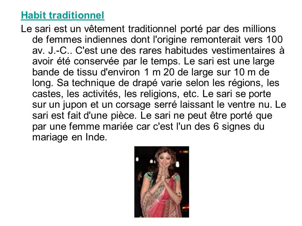 Habit traditionnel Le sari est un vêtement traditionnel porté par des millions de femmes indiennes dont l'origine remonterait vers 100 av. J.-C.. C'es