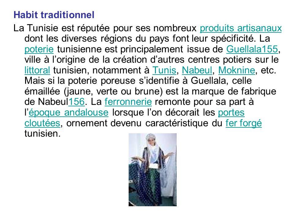 Habit traditionnel La Tunisie est réputée pour ses nombreux produits artisanaux dont les diverses régions du pays font leur spécificité. La poterie tu