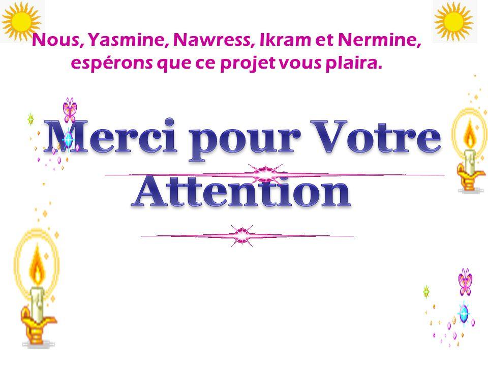 Nous, Yasmine, Nawress, Ikram et Nermine, espérons que ce projet vous plaira.