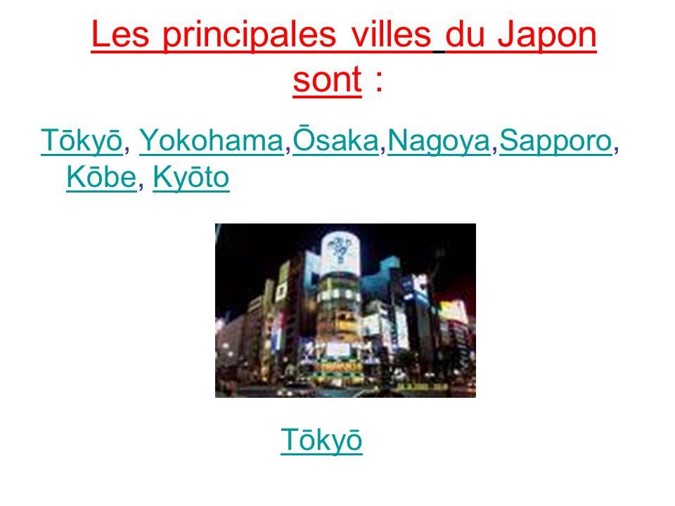 Les principales villes du Japon sont : TōkyōTōkyō, Yokohama,Ōsaka,Nagoya,Sapporo, Kōbe, Kyōto YokohamaŌsakaNagoyaSapporo KōbeKyōto Tōkyō