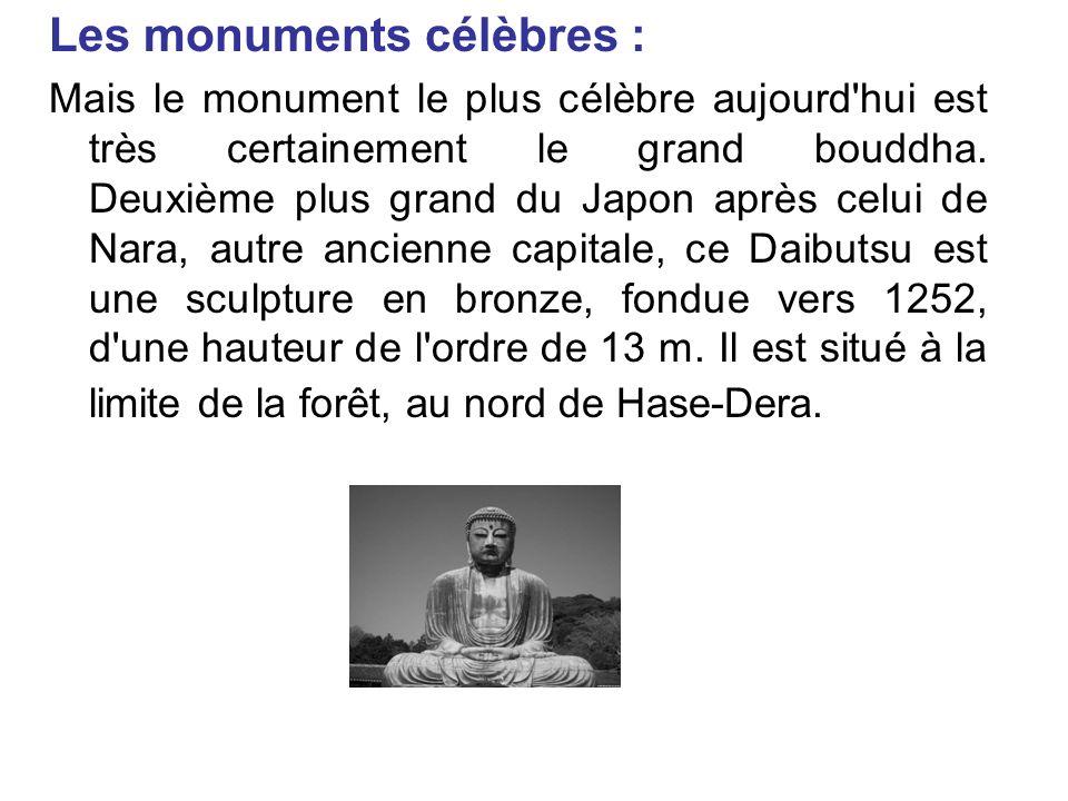 Les monuments célèbres : Mais le monument le plus célèbre aujourd'hui est très certainement le grand bouddha. Deuxième plus grand du Japon après celui
