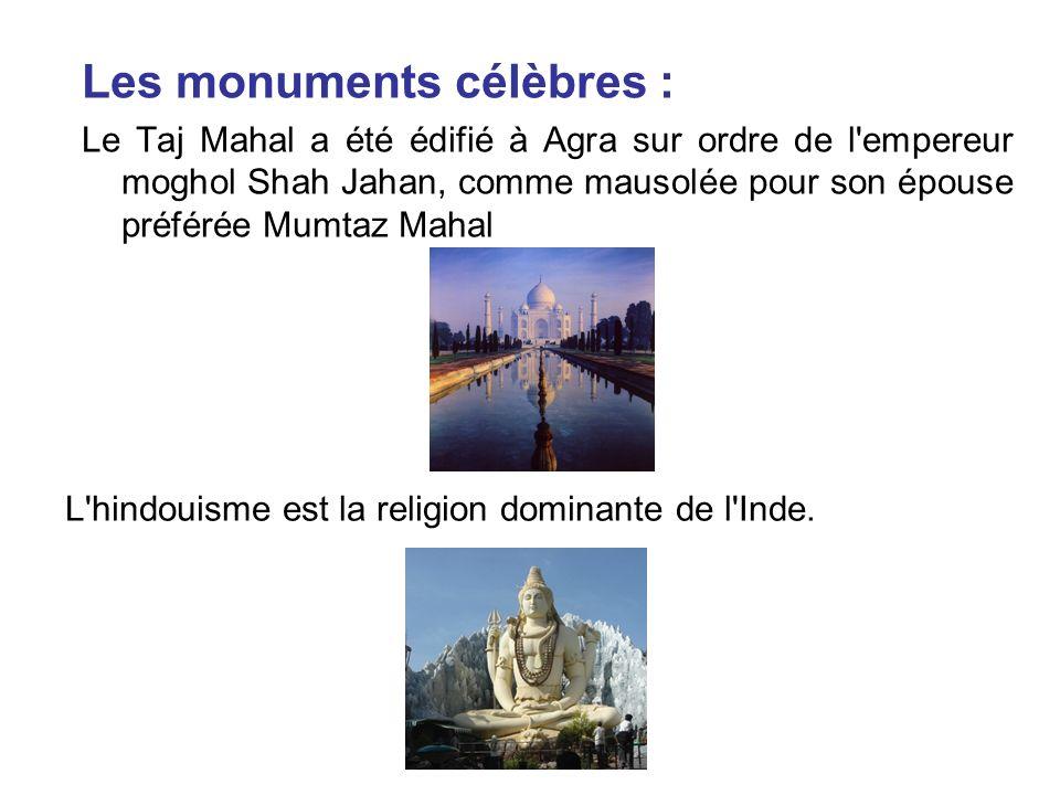 Les monuments célèbres : Le Taj Mahal a été édifié à Agra sur ordre de l'empereur moghol Shah Jahan, comme mausolée pour son épouse préférée Mumtaz Ma