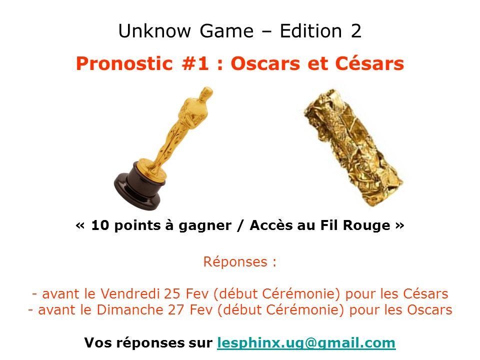 Unknow Game – Edition 2 Pronostic #1 : Oscars et Césars « 10 points à gagner / Accès au Fil Rouge » Vos réponses sur lesphinx.ug@gmail.comlesphinx.ug@