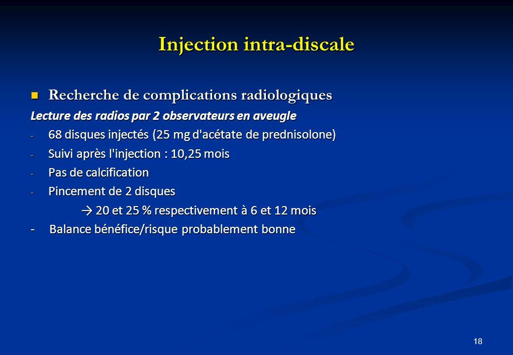 Injection intra-discale Recherche de complications radiologiques Recherche de complications radiologiques Lecture des radios par 2 observateurs en ave