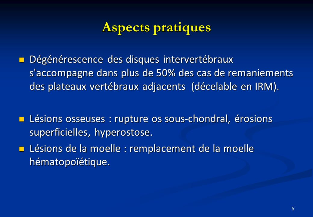 5 Aspects pratiques Dégénérescence des disques intervertébraux s'accompagne dans plus de 50% des cas de remaniements des plateaux vertébraux adjacents