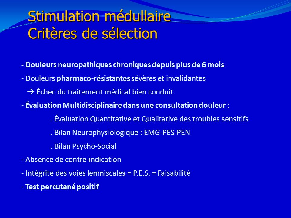 21/02/201433 Stimulation médullaire Critères de sélection - Douleurs neuropathiques chroniques depuis plus de 6 mois - Douleurs pharmaco-résistantes s