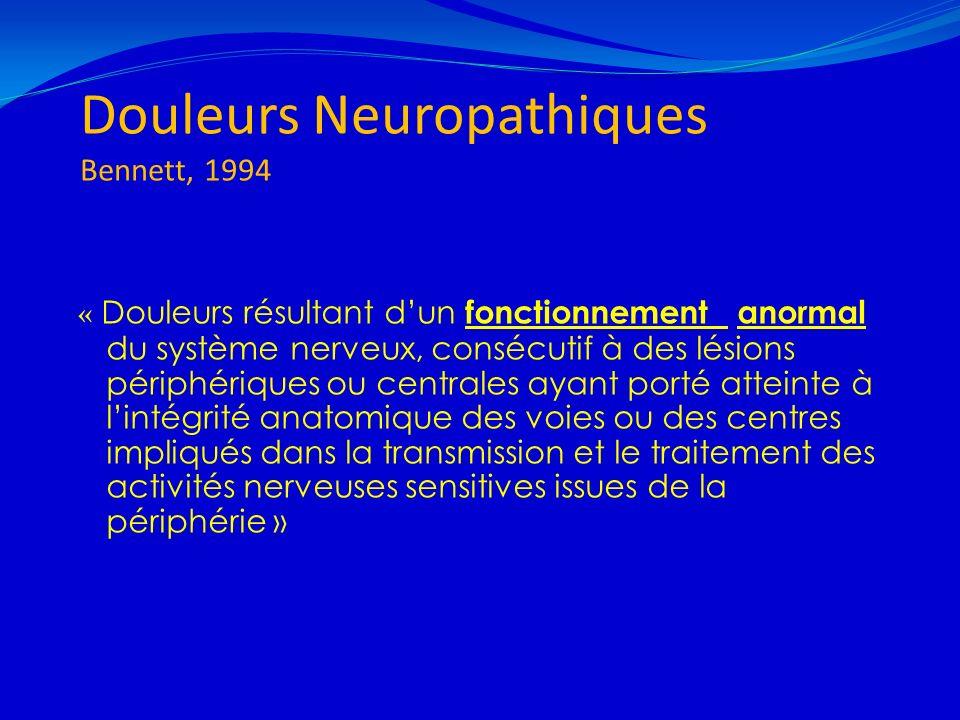 Douleurs Neuropathiques Bennett, 1994 « Douleurs résultant dun fonctionnement anormal du système nerveux, consécutif à des lésions périphériques ou ce