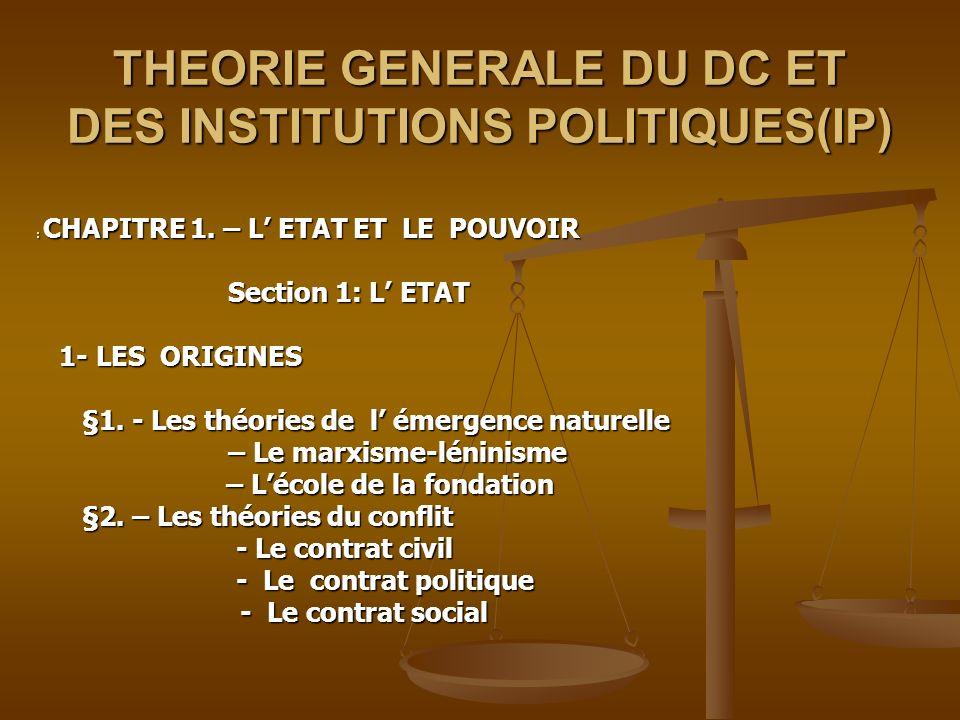 THEORIE GENERALE DU DC ET DES INSTITUTIONS POLITIQUES(IP) : CHAPITRE 1. – L ETAT ET LE POUVOIR Section 1: L ETAT 1- LES ORIGINES 1- LES ORIGINES §1. -