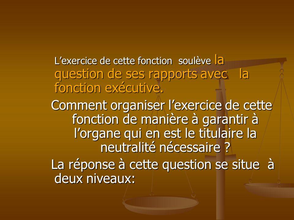 Lexercice de cette fonction soulève la question de ses rapports avec la fonction exécutive. Comment organiser lexercice de cette fonction de manière à