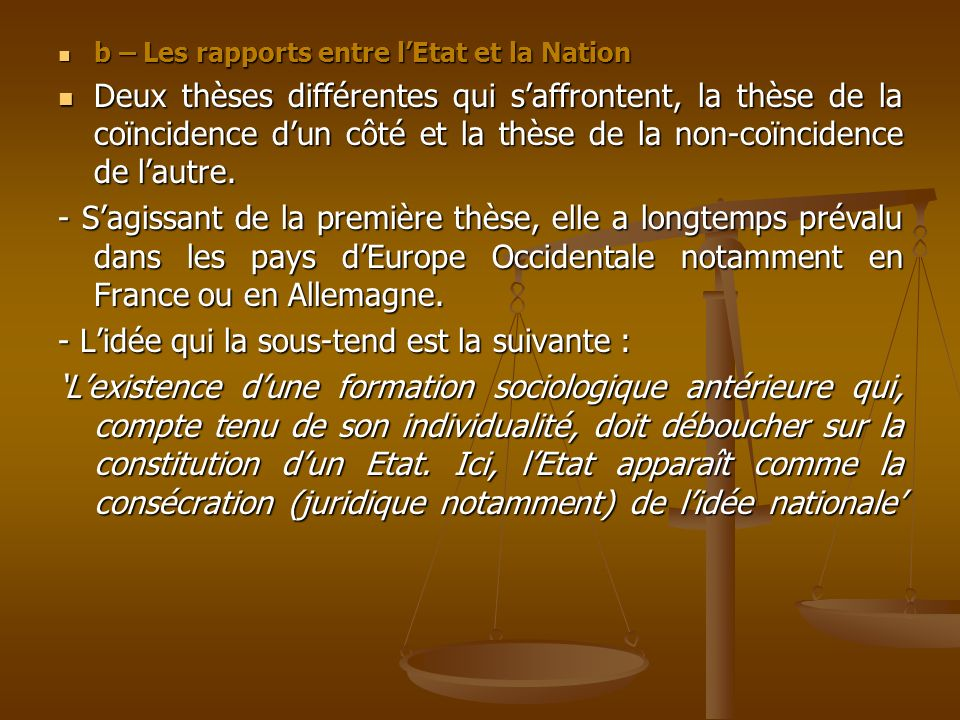 b – Les rapports entre lEtat et la Nation b – Les rapports entre lEtat et la Nation Deux thèses différentes qui saffrontent, la thèse de la coïncidenc