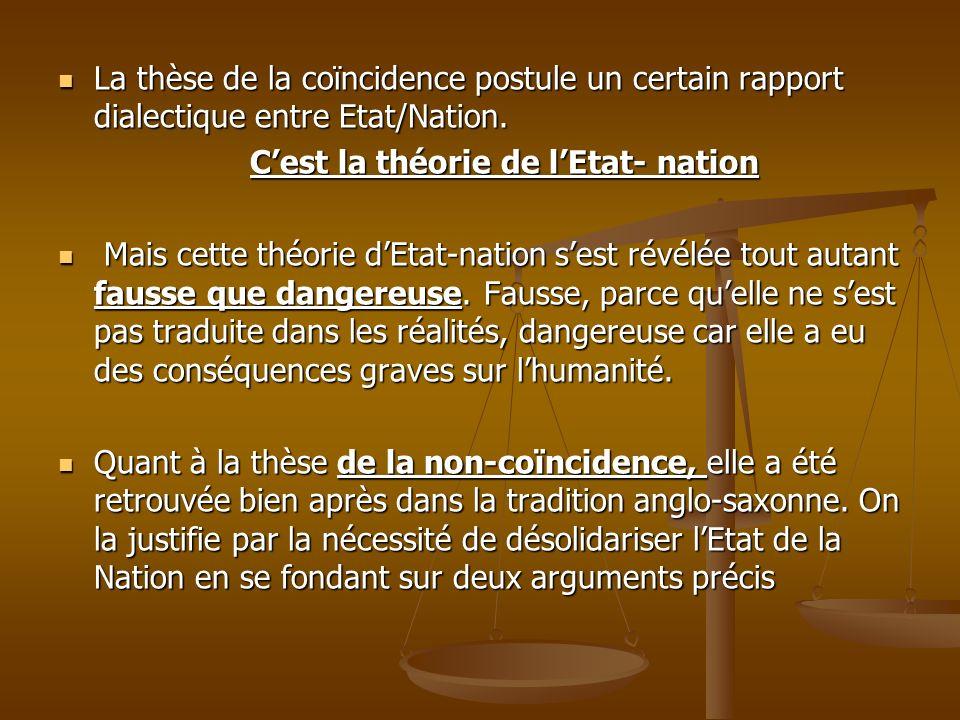 La thèse de la coïncidence postule un certain rapport dialectique entre Etat/Nation. La thèse de la coïncidence postule un certain rapport dialectique