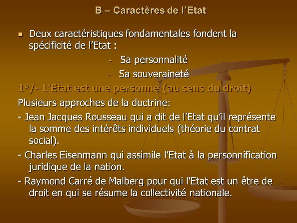 B – Caractères de lEtat Deux caractéristiques fondamentales fondent la spécificité de lEtat : Deux caractéristiques fondamentales fondent la spécifici