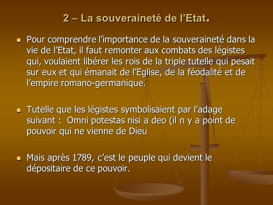 2 – La souveraineté de lEtat. Pour comprendre limportance de la souveraineté dans la vie de lEtat, il faut remonter aux combats des légistes qui, voul