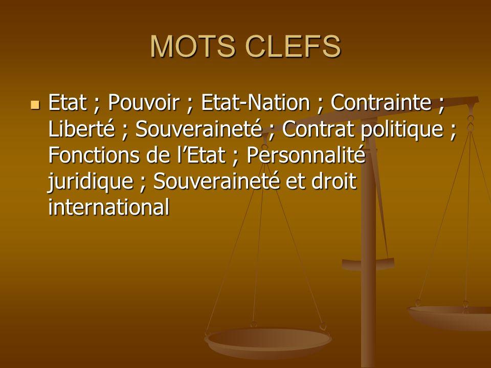 MOTS CLEFS Etat ; Pouvoir ; Etat-Nation ; Contrainte ; Liberté ; Souveraineté ; Contrat politique ; Fonctions de lEtat ; Personnalité juridique ; Souv