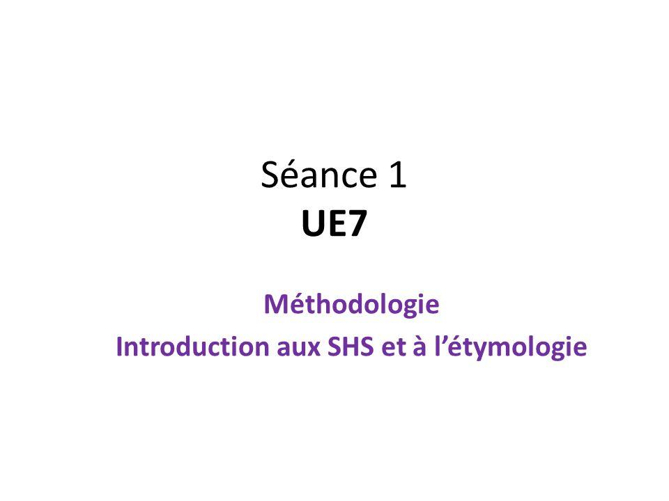 Séance 1 UE7 Méthodologie Introduction aux SHS et à létymologie