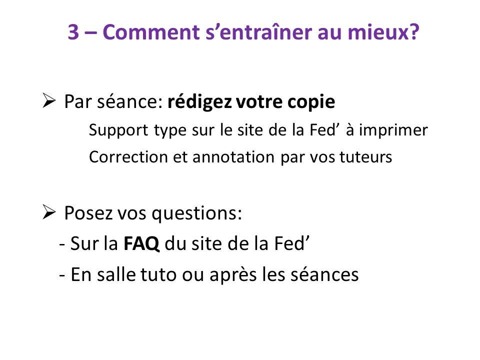 3 – Comment sentraîner au mieux? Par séance: rédigez votre copie Support type sur le site de la Fed à imprimer Correction et annotation par vos tuteur