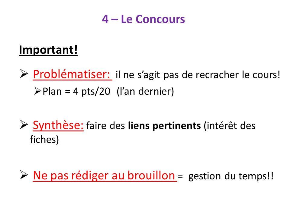4 – Le Concours Important! Problématiser: il ne sagit pas de recracher le cours! Plan = 4 pts/20 (lan dernier) Synthèse: faire des liens pertinents (i