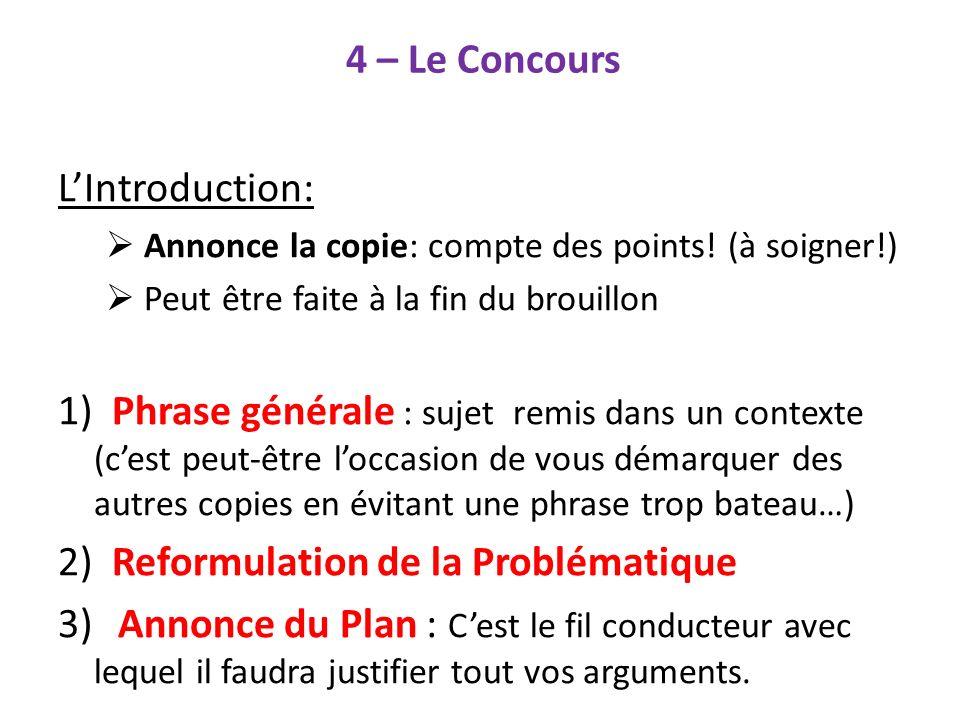 4 – Le Concours LIntroduction: Annonce la copie: compte des points! (à soigner!) Peut être faite à la fin du brouillon 1) Phrase générale : sujet remi