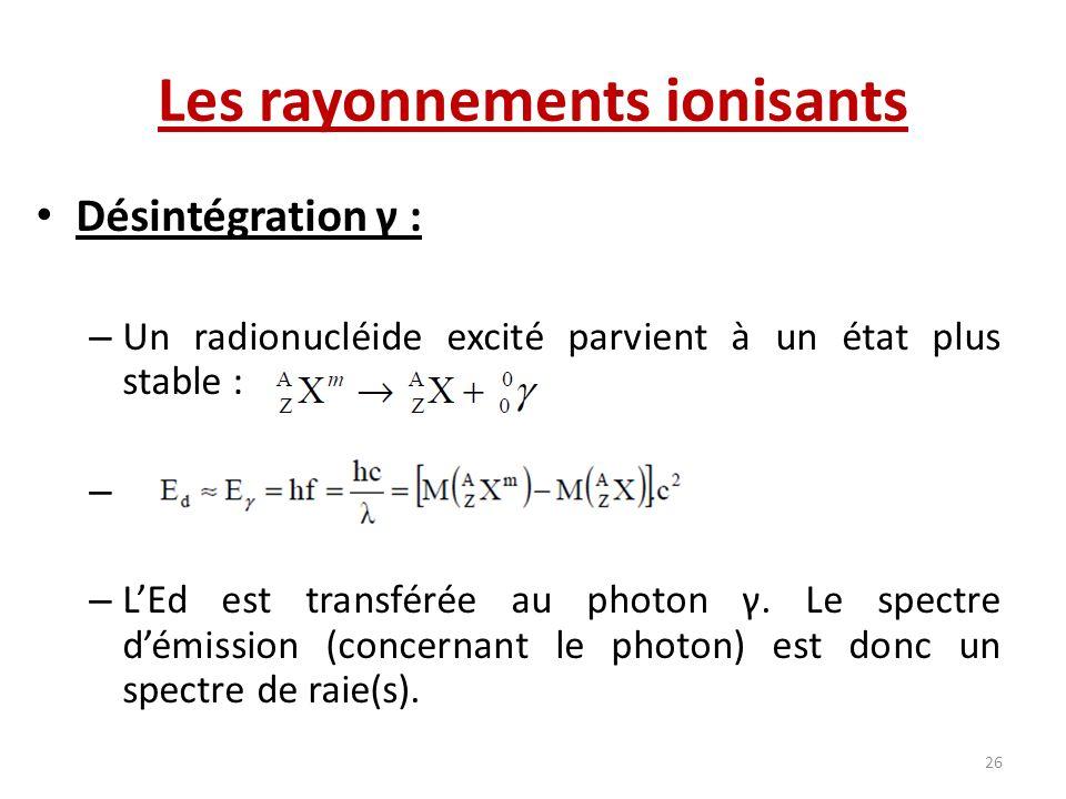 Désintégration γ : – Un radionucléide excité parvient à un état plus stable : – – LEd est transférée au photon γ. Le spectre démission (concernant le