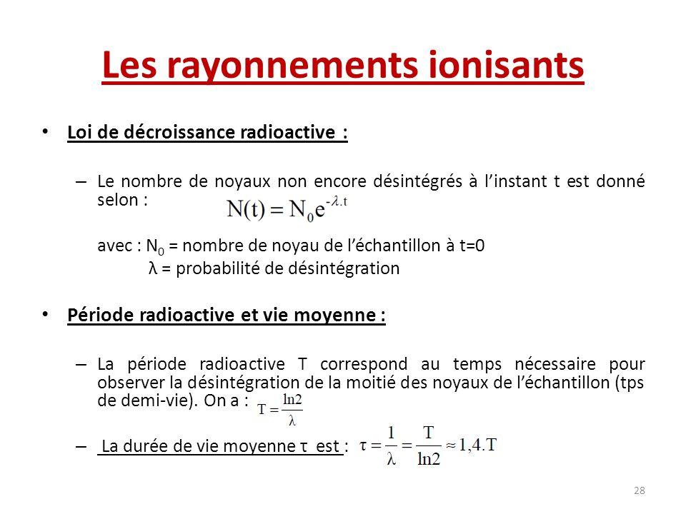 Loi de décroissance radioactive : – Le nombre de noyaux non encore désintégrés à linstant t est donné selon : avec : N 0 = nombre de noyau de léchanti
