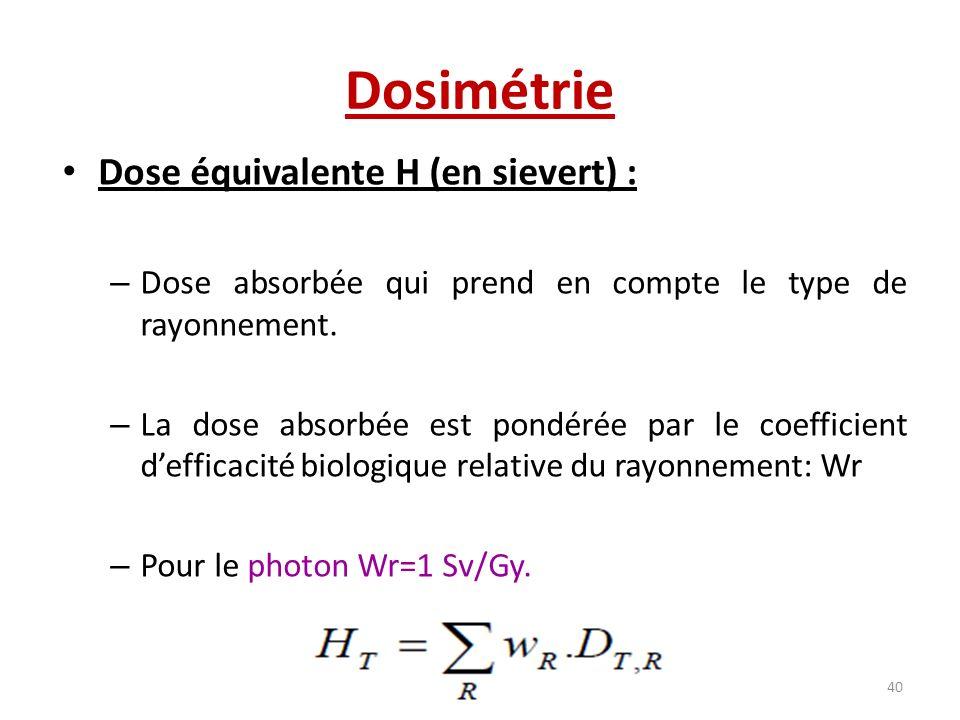 Dosimétrie Dose équivalente H (en sievert) : – Dose absorbée qui prend en compte le type de rayonnement. – La dose absorbée est pondérée par le coeffi