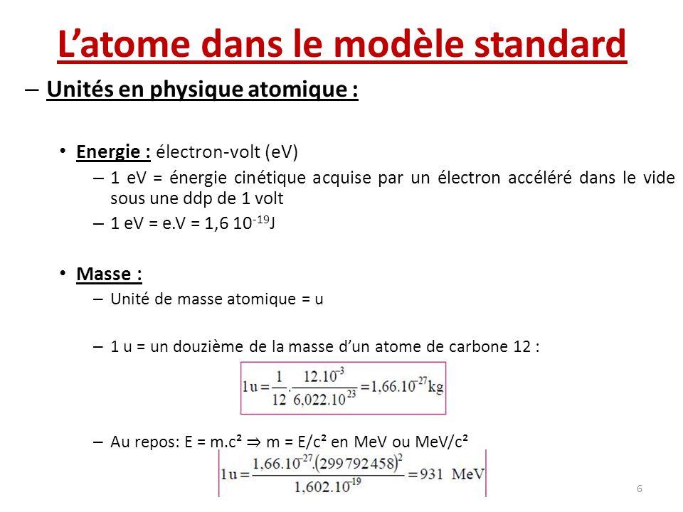 Latome dans le modèle standard – Unités en physique atomique : Energie : électron-volt (eV) – 1 eV = énergie cinétique acquise par un électron accélér