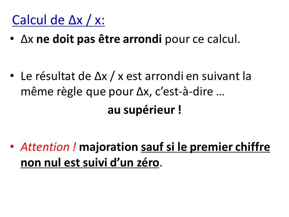 Calcul de Δx / x: Δx ne doit pas être arrondi pour ce calcul. Le résultat de Δx / x est arrondi en suivant la même règle que pour Δx, cest-à-dire … au