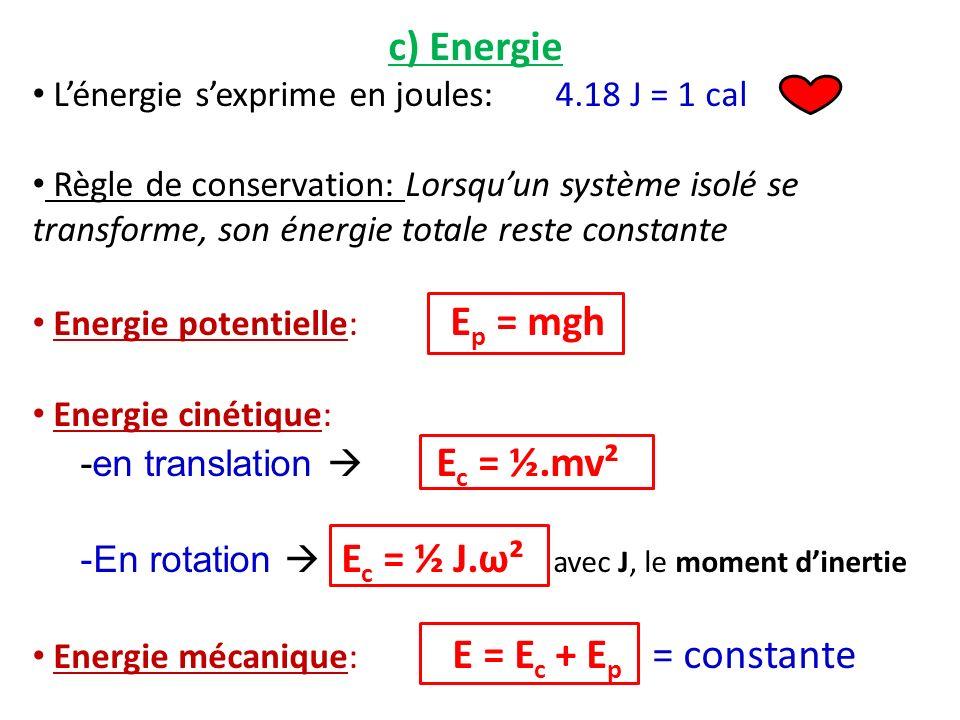c) Energie Lénergie sexprime en joules: 4.18 J = 1 cal Règle de conservation: Lorsquun système isolé se transforme, son énergie totale reste constante