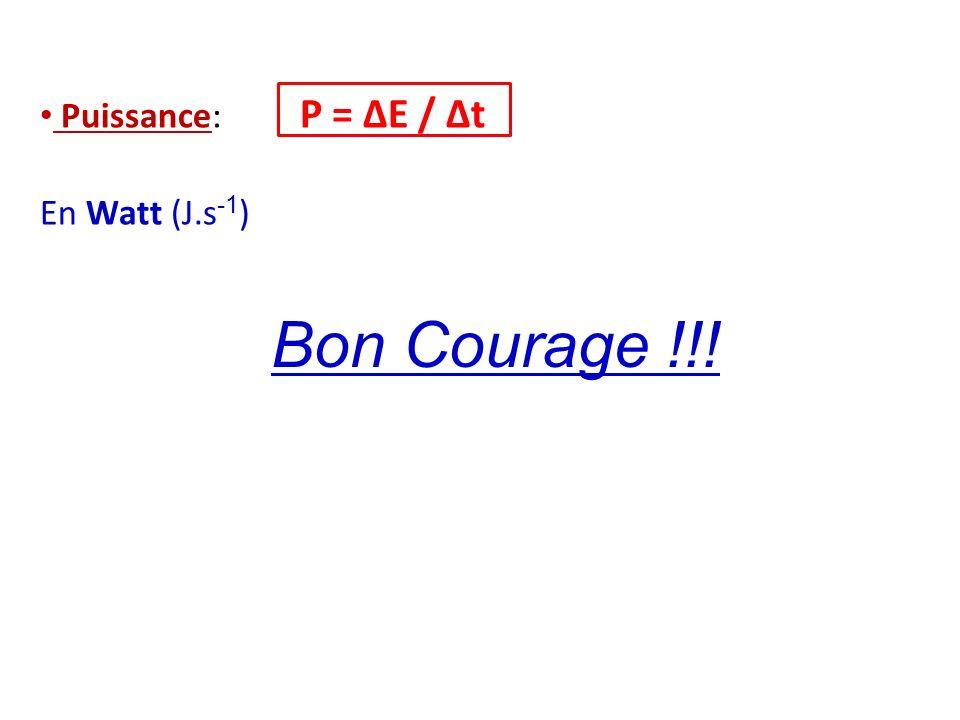 Puissance: P = ΔE / Δt En Watt (J.s -1 ) Bon Courage !!!