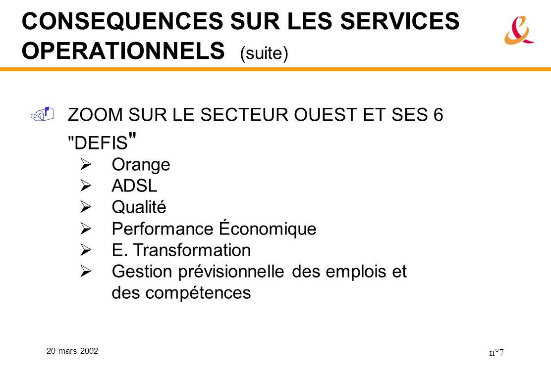 20 mars 2002 n°7 CONSEQUENCES SUR LES SERVICES OPERATIONNELS (suite) ZOOM SUR LE SECTEUR OUEST ET SES 6 DEFIS Orange ADSL Qualité Performance Économique E.