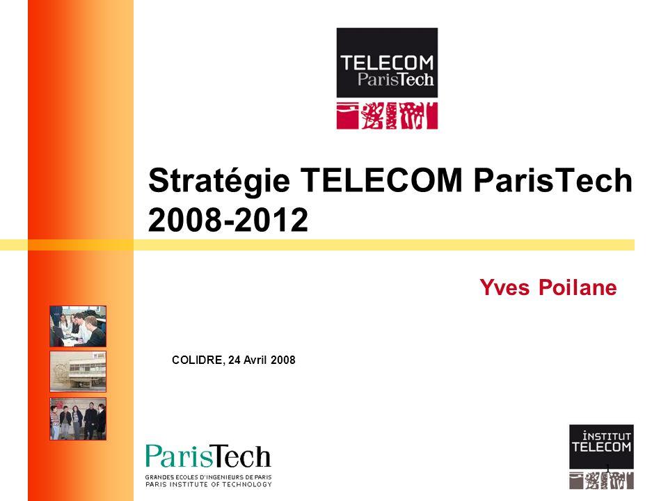 11 Stratégie TELECOM ParisTech 2008-2012 Yves Poilane COLIDRE, 24 Avril 2008