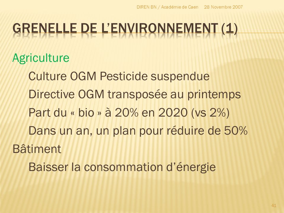 Agriculture Culture OGM Pesticide suspendue Directive OGM transposée au printemps Part du « bio » à 20% en 2020 (vs 2%) Dans un an, un plan pour rédui
