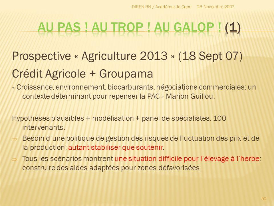 Prospective « Agriculture 2013 » (18 Sept 07) Crédit Agricole + Groupama « Croissance, environnement, biocarburants, négociations commerciales: un con