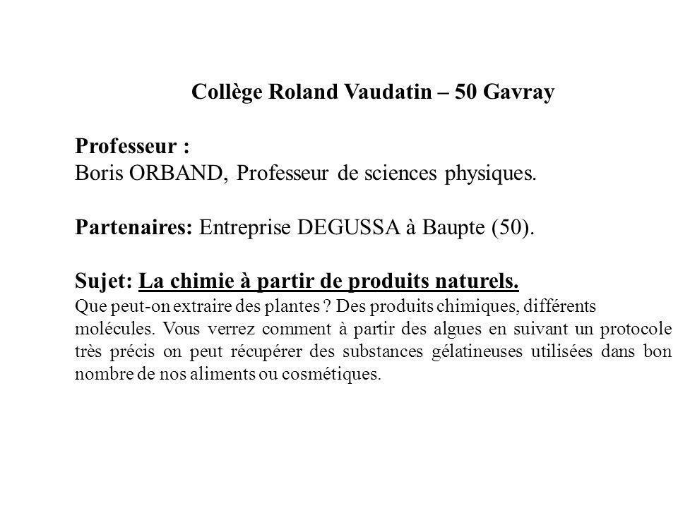Collège Roland Vaudatin – 50 Gavray Professeur : Boris ORBAND, Professeur de sciences physiques. Partenaires: Entreprise DEGUSSA à Baupte (50). Sujet: