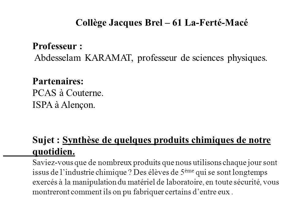 Collège Jacques Brel – 61 La-Ferté-Macé Professeur : Abdesselam KARAMAT, professeur de sciences physiques. Partenaires: PCAS à Couterne. ISPA à Alenço