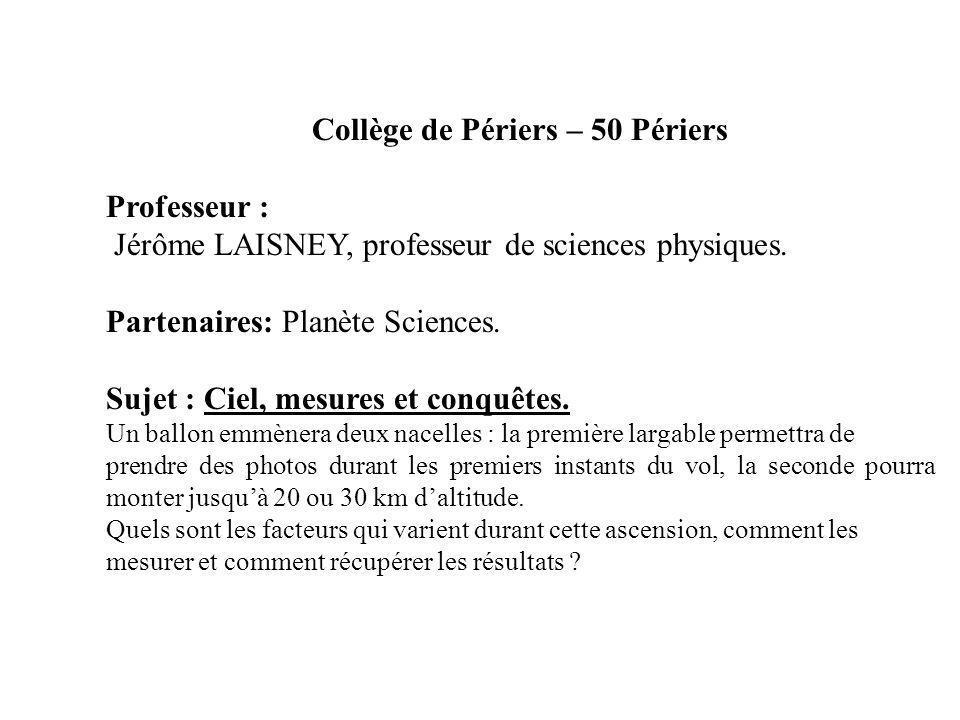 Collège de Périers – 50 Périers Professeur : Jérôme LAISNEY, professeur de sciences physiques. Partenaires: Planète Sciences. Sujet : Ciel, mesures et