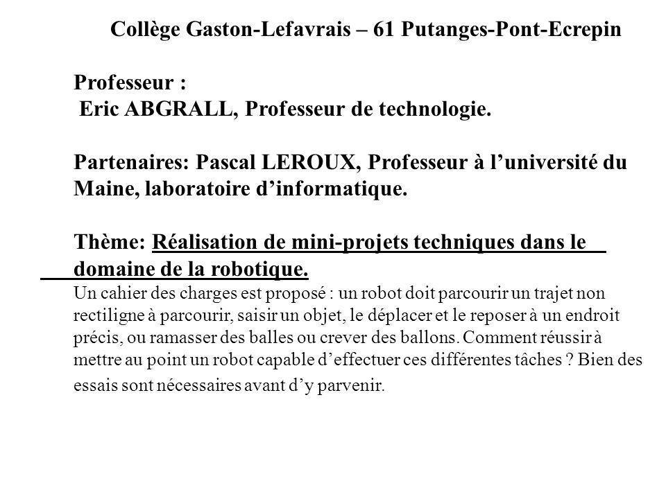 Collège Gaston-Lefavrais – 61 Putanges-Pont-Ecrepin Professeur : Eric ABGRALL, Professeur de technologie. Partenaires: Pascal LEROUX, Professeur à lun