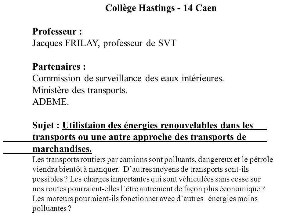 Collège Hastings - 14 Caen Professeur : Jacques FRILAY, professeur de SVT Partenaires : Commission de surveillance des eaux intérieures. Ministère des