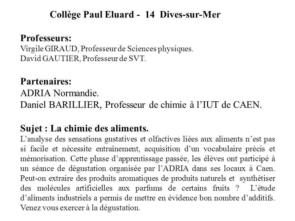 Collège Paul Eluard - 14 Dives-sur-Mer Professeurs: Virgile GIRAUD, Professeur de Sciences physiques. David GAUTIER, Professeur de SVT. Partenaires: A