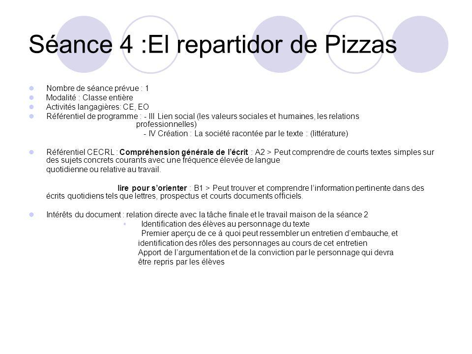 Séance 4 :El repartidor de Pizzas Nombre de séance prévue : 1 Modalité : Classe entière Activités langagières: CE, EO Référentiel de programme : - III