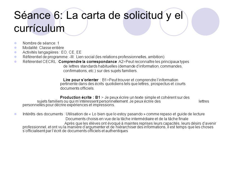 Séance 6: La carta de solicitud y el currículum Nombre de séance: 1 Modalité: Classe entière Activités langagières : EO, CE, EE Référentiel de program