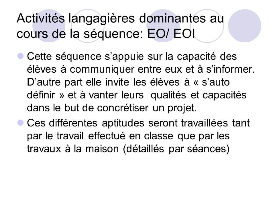 Activités langagières dominantes au cours de la séquence: EO/ EOI Cette séquence sappuie sur la capacité des élèves à communiquer entre eux et à sinfo