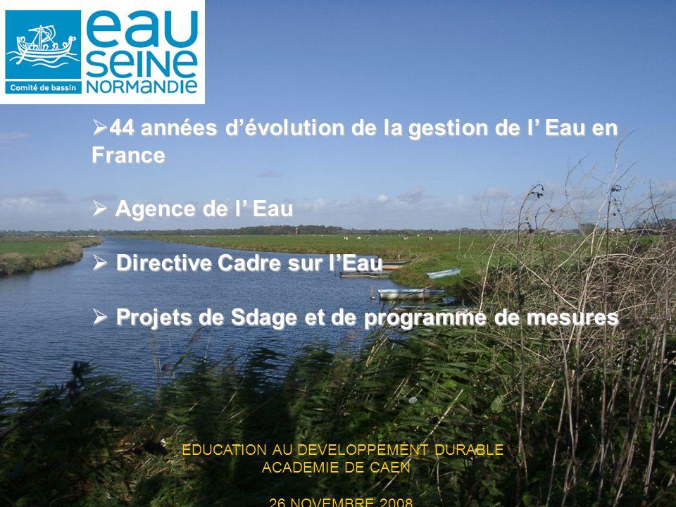 EDUCATION AU DEVELOPPEMENT DURABLE ACADEMIE DE CAEN 26 NOVEMBRE 2008 44 années dévolution de la gestion de l Eau en France 44 années dévolution de la