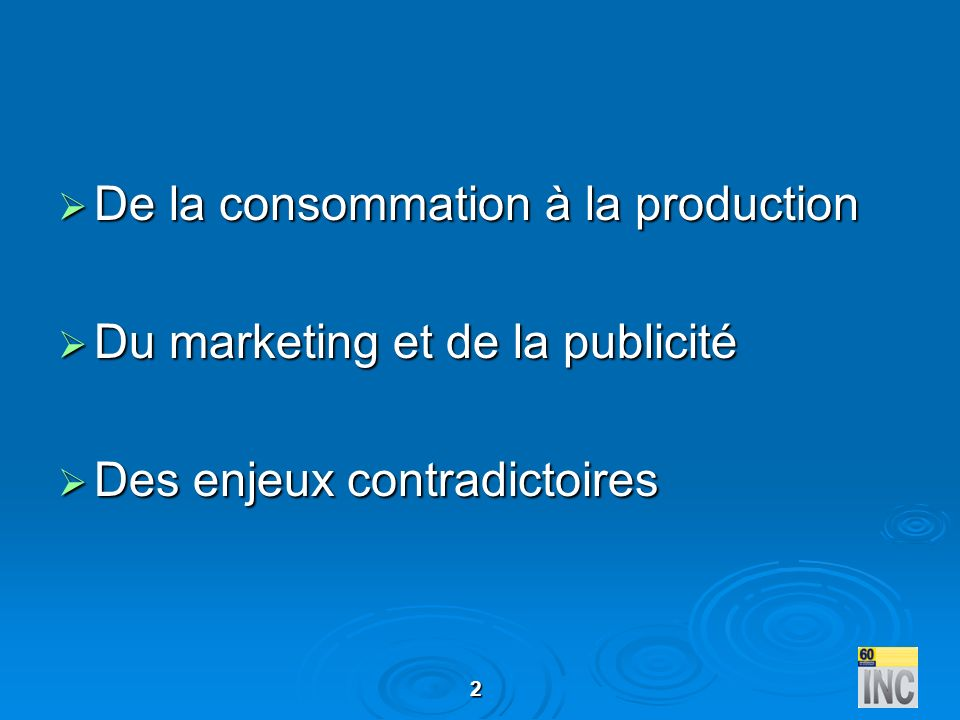 2 De la consommation à la production De la consommation à la production Du marketing et de la publicité Du marketing et de la publicité Des enjeux con