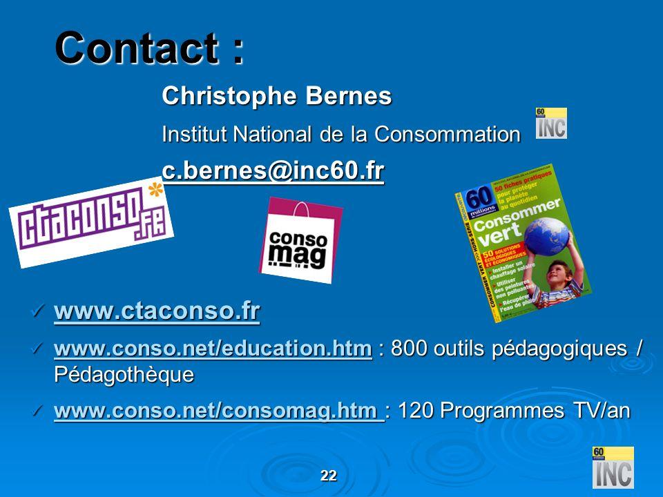 22 Contact : Christophe Bernes Christophe Bernes Institut National de la Consommation c.bernes@inc60.fr www.ctaconso.fr www.ctaconso.fr www.conso.net/