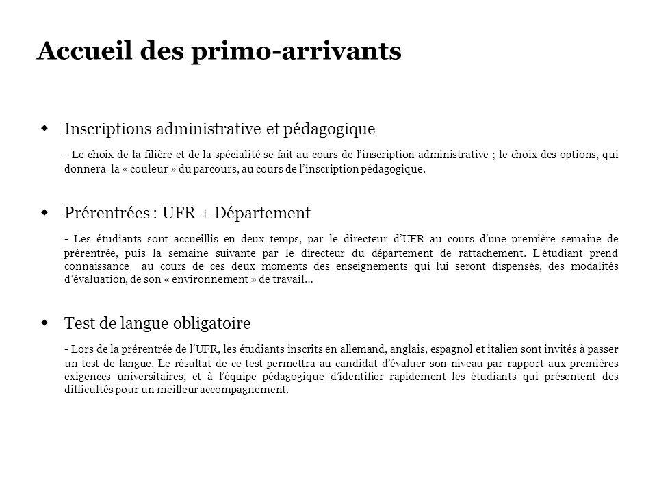 Accueil des primo-arrivants Inscriptions administrative et pédagogique - Le choix de la filière et de la spécialité se fait au cours de linscription a